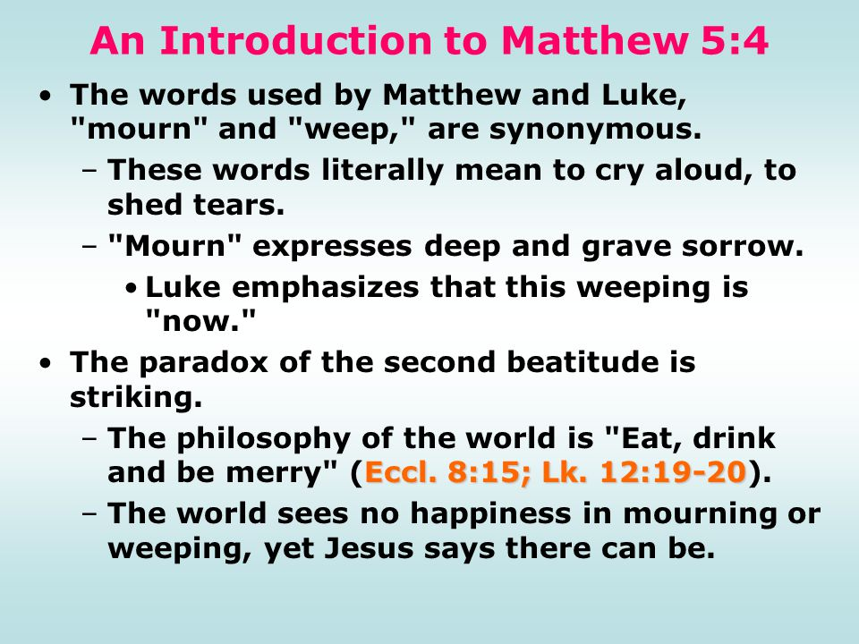 An Introduction to Matthew 5:4 The words used by Matthew and Luke, mourn and weep, are synonymous.