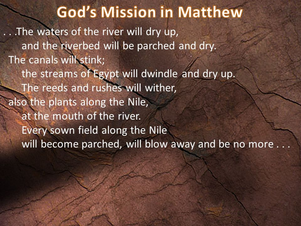...The waters of the river will dry up, and the riverbed will be parched and dry.