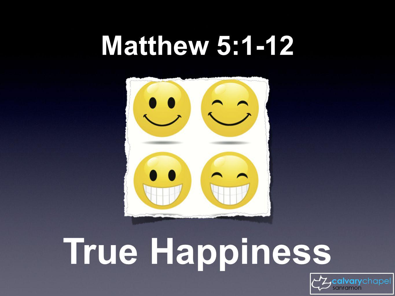 Matthew 5:1-12 True Happiness