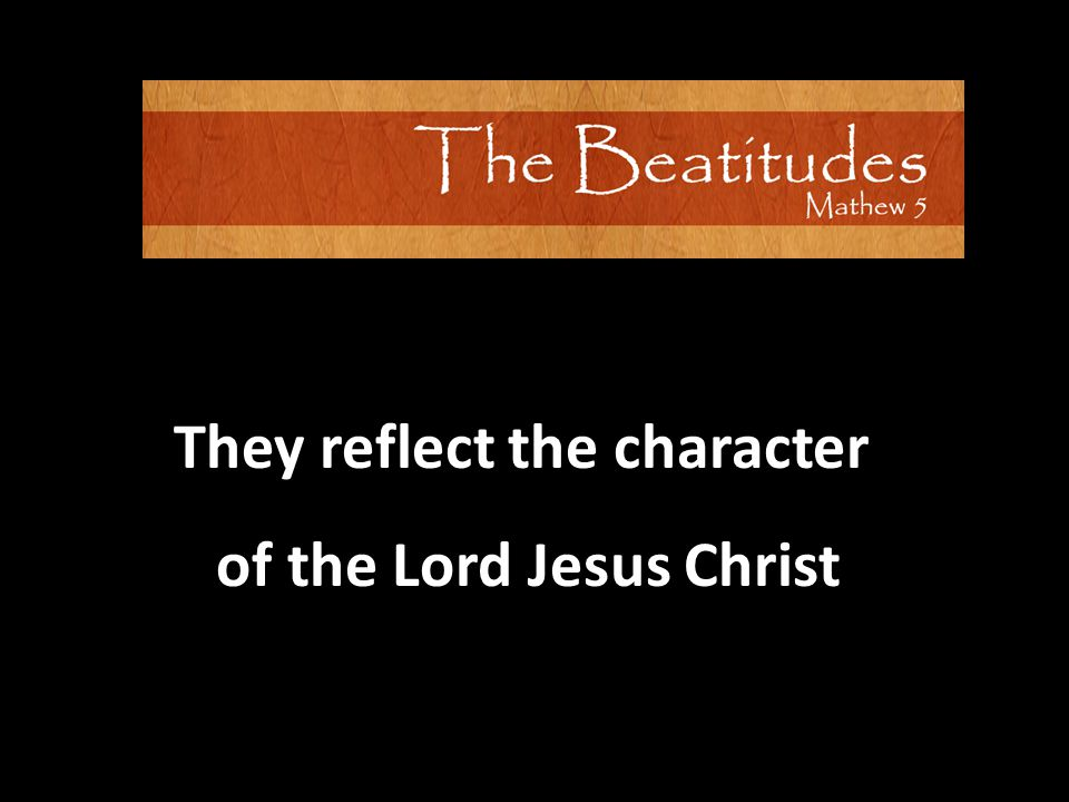 They reflect the character of the Lord Jesus Christ of the Lord Jesus Christ