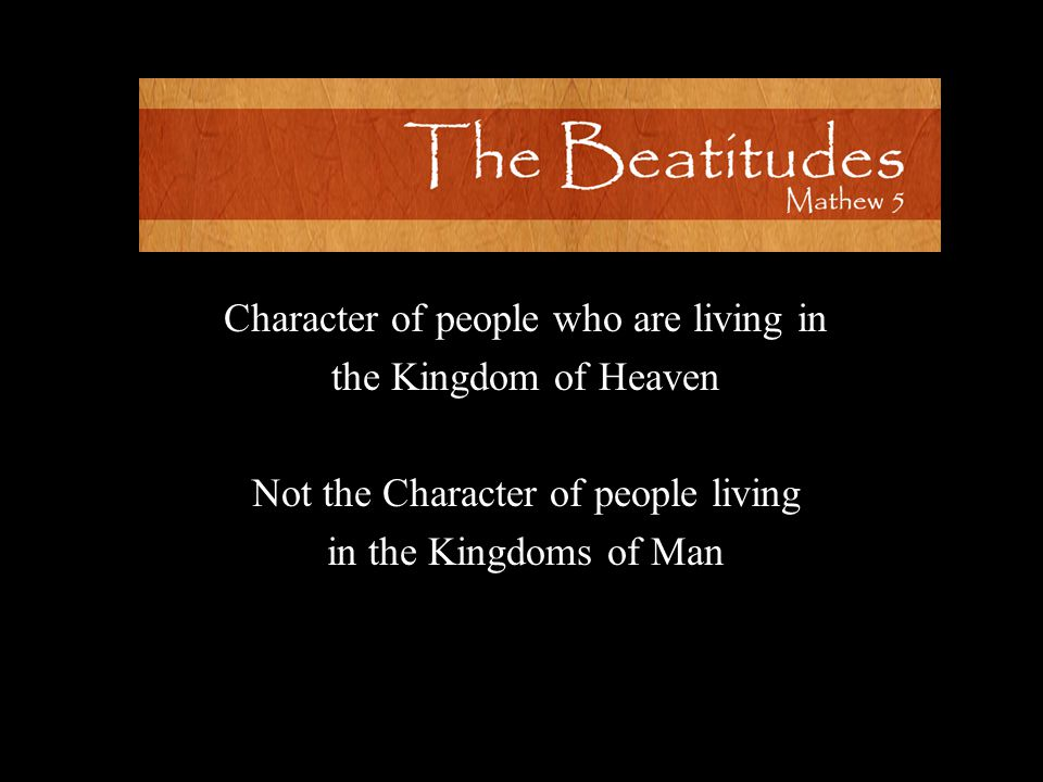 Blessed are the poor in spirit, for theirs is the Kingdom of Heaven. Matthew 5:4