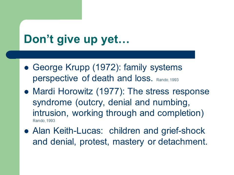 Don't give up yet… George Krupp (1972): family systems perspective of death and loss.