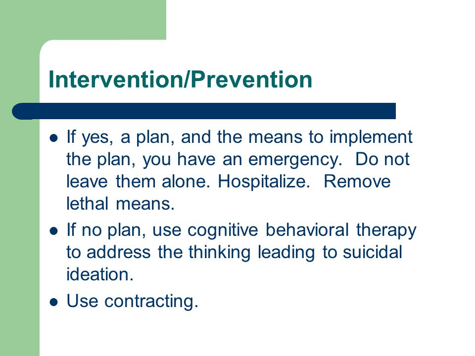 Intervention/Prevention If yes, a plan, and the means to implement the plan, you have an emergency.