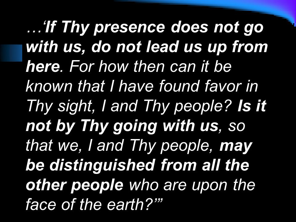 …'If Thy presence does not go with us, do not lead us up from here.