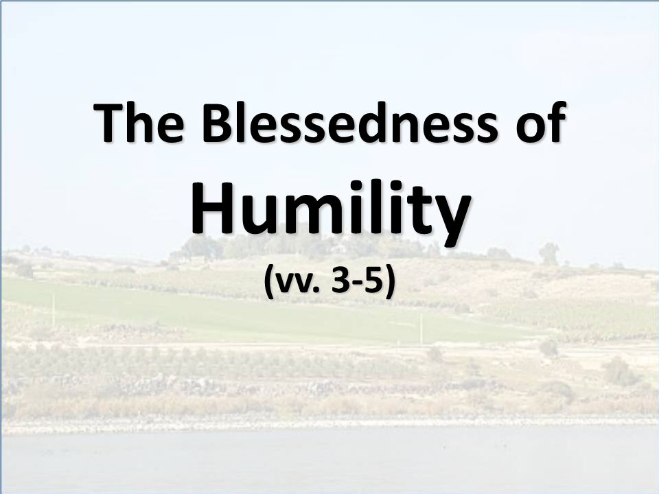 The Blessedness of Humility (vv. 3-5)