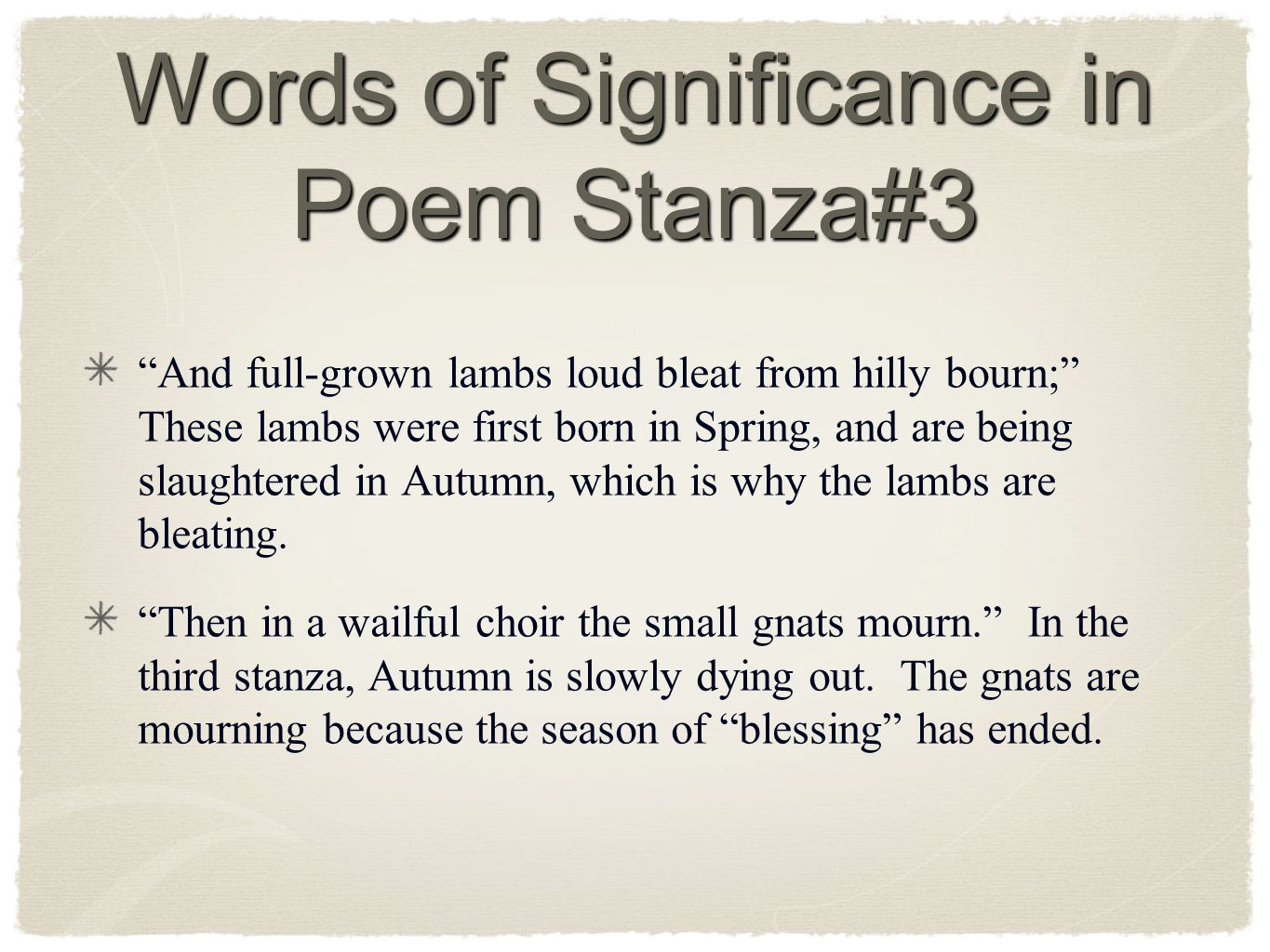 Words of Significance in Poem Stanza#3 And full-grown lambs loud bleat from hilly bourn; These lambs were first born in Spring, and are being slaughtered in Autumn, which is why the lambs are bleating.