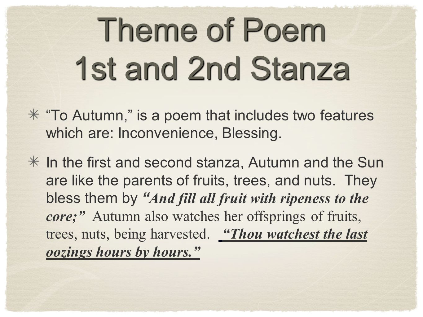 Theme of Poem 1st and 2nd Stanza To Autumn, is a poem that includes two features which are: Inconvenience, Blessing.