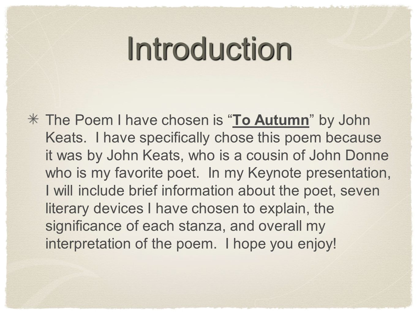 Introduction The Poem I have chosen is To Autumn by John Keats.