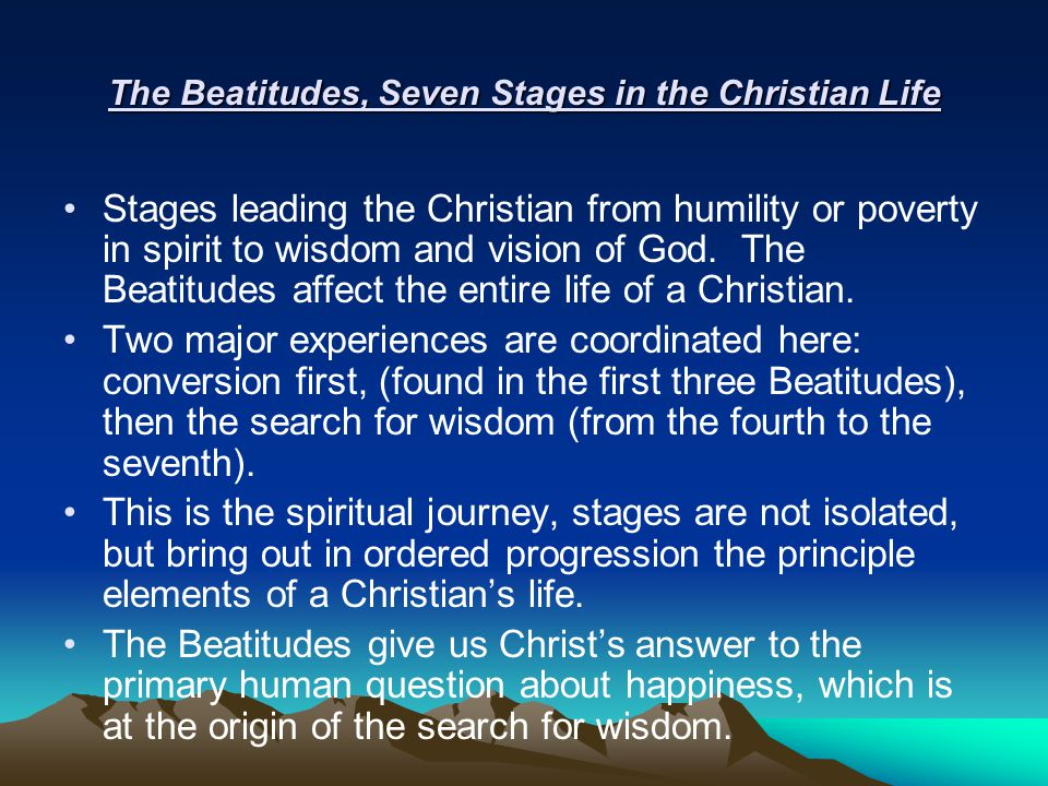 The Beatitudes, Seven Stages in the Christian Life Stages leading the Christian from humility or poverty in spirit to wisdom and vision of God.