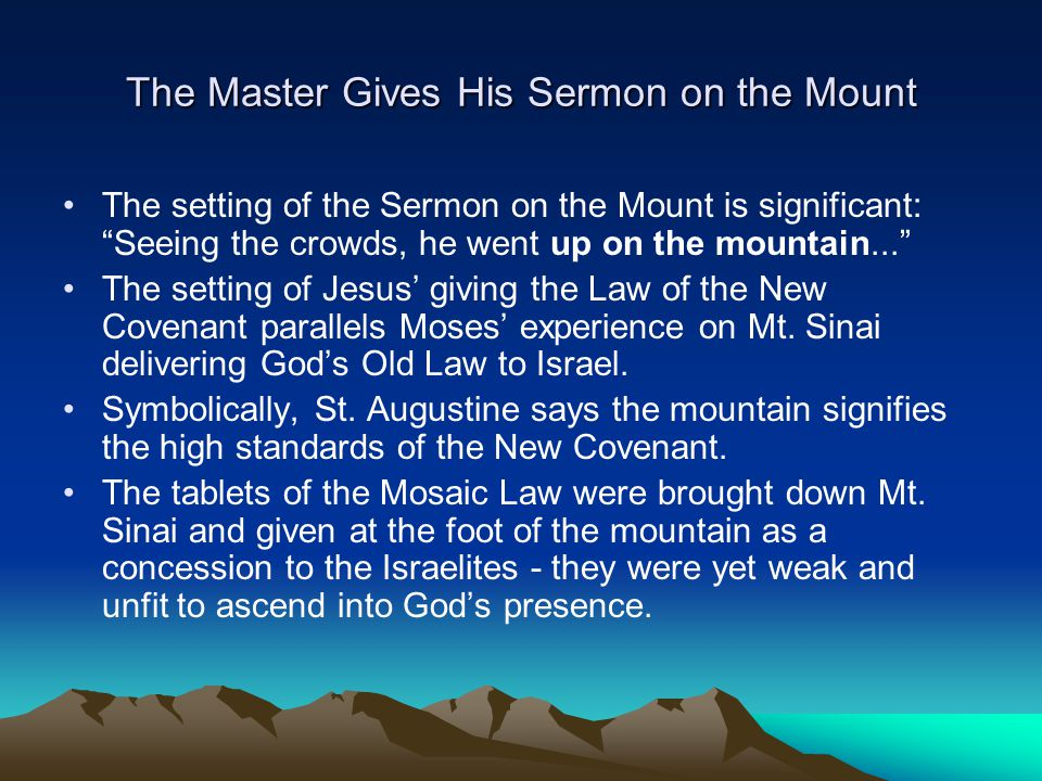 """The Master Gives His Sermon on the Mount The setting of the Sermon on the Mount is significant: """"Seeing the crowds, he went up on the mountain..."""" The"""
