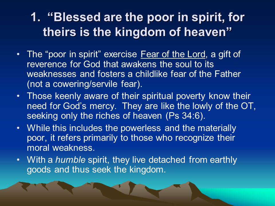"""1. """"Blessed are the poor in spirit, for theirs is the kingdom of heaven"""" The """"poor in spirit"""" exercise Fear of the Lord, a gift of reverence for God t"""