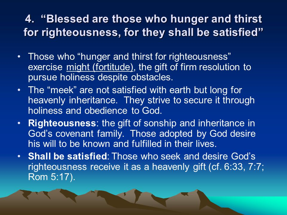 """4. """"Blessed are those who hunger and thirst for righteousness, for they shall be satisfied"""" Those who """"hunger and thirst for righteousness"""" exercise m"""