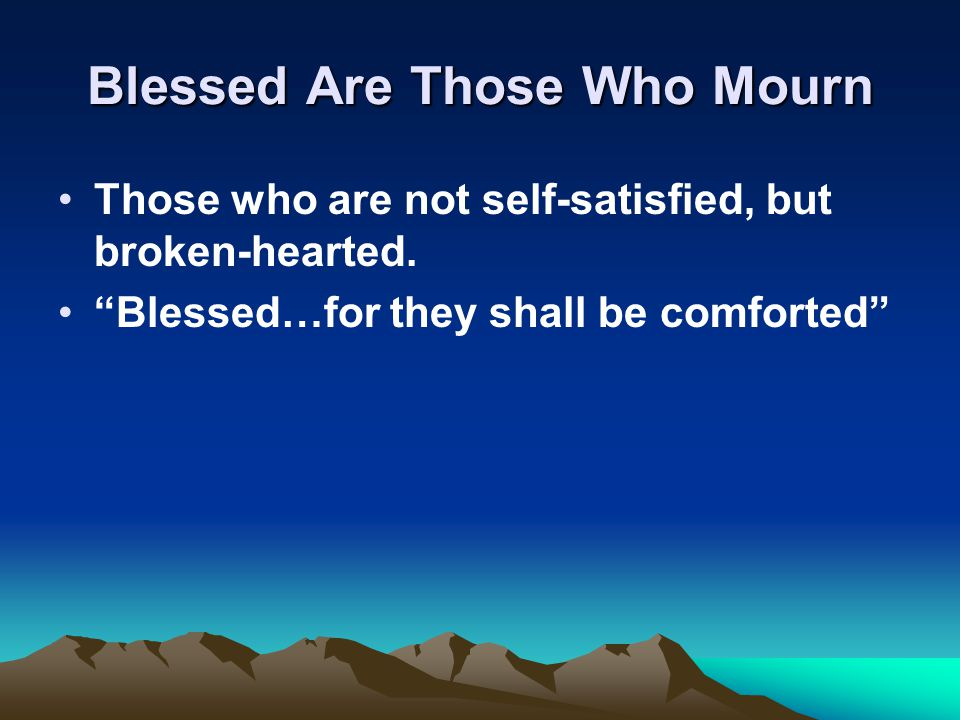 Our (Be)Attitudes Toward God Blessed Are Poor In Spirit Blessed Are Those Who Mourn Blessed Are The Meek Blessed Are Those Who Hunger and Thirst for Righteousness