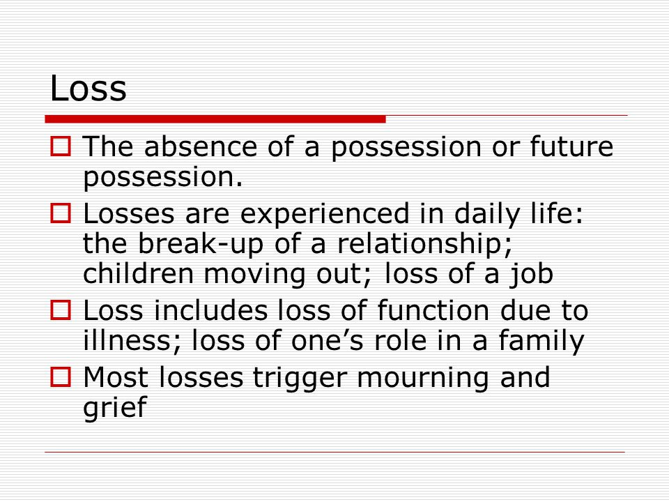 Loss  The absence of a possession or future possession.