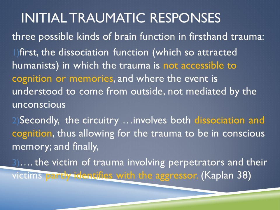 INITIAL TRAUMATIC RESPONSES three possible kinds of brain function in firsthand trauma: 1) first, the dissociation function (which so attracted humani