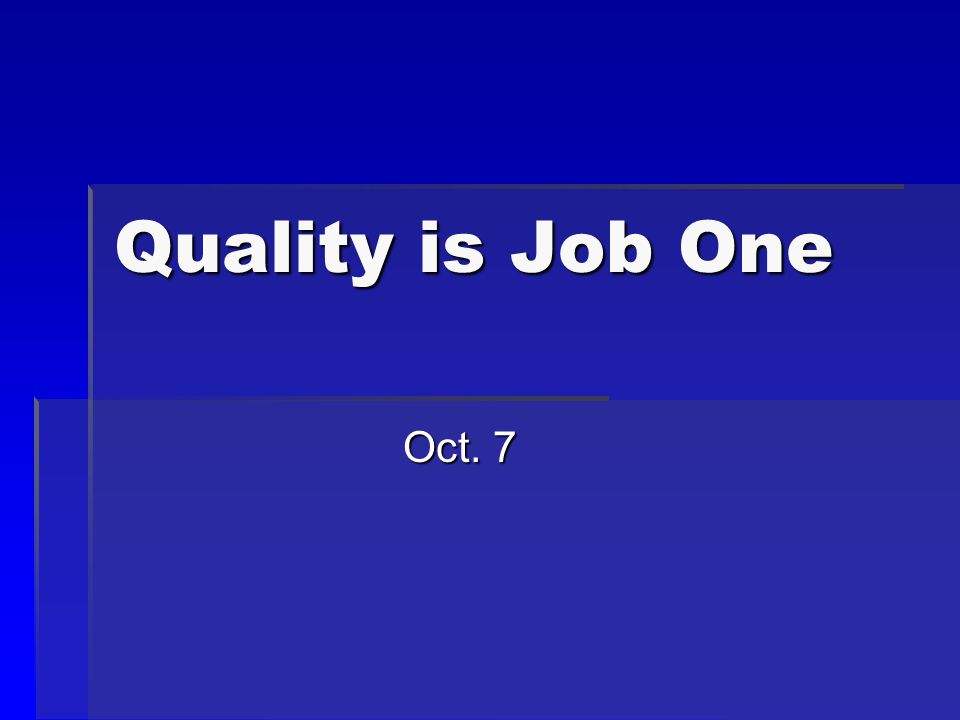 Quality is Job One Oct. 7