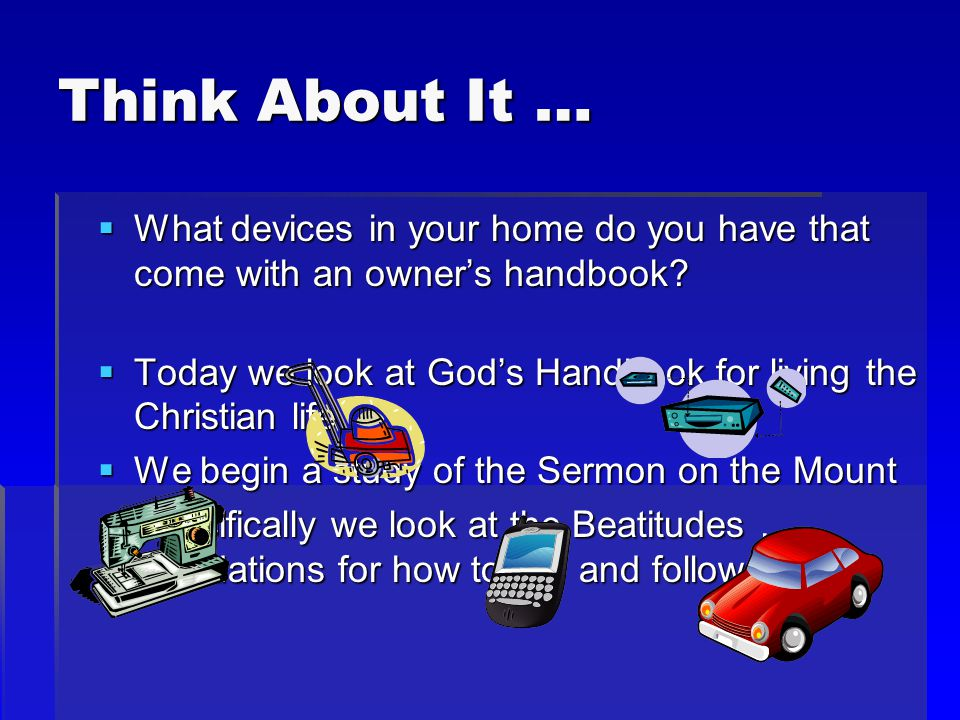 Think About It …  What devices in your home do you have that come with an owner's handbook.