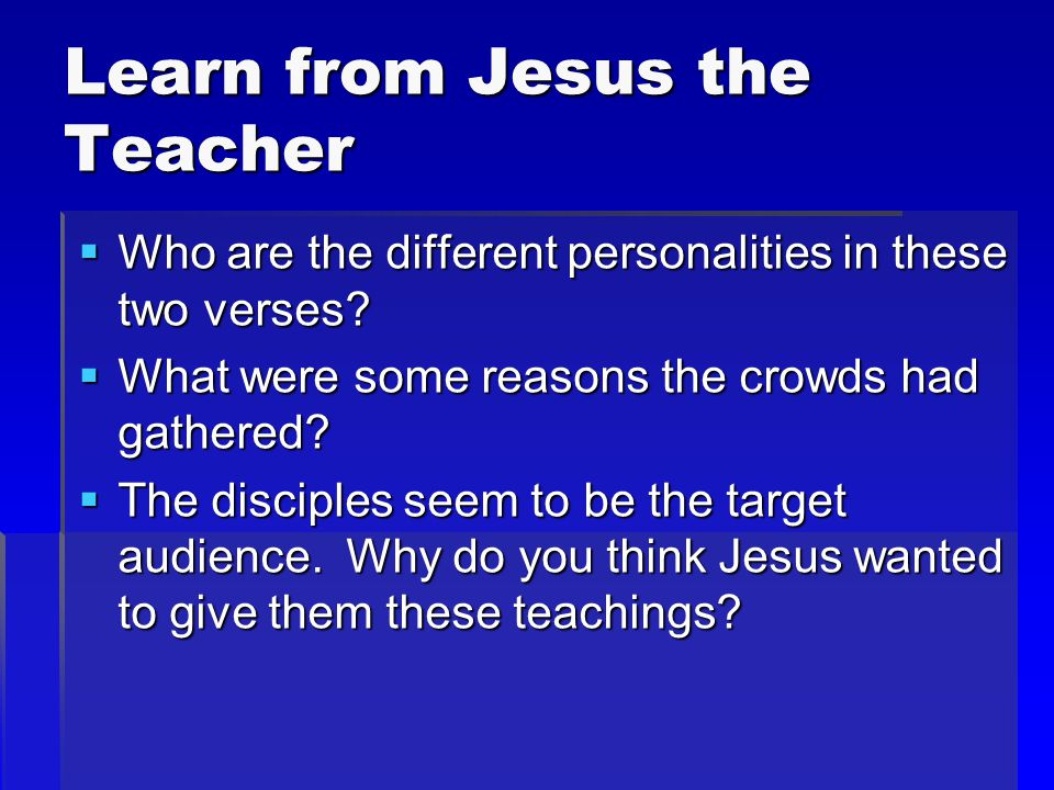 Learn from Jesus the Teacher  Who are the different personalities in these two verses.