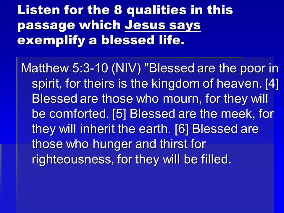 Listen for the 8 qualities in this passage which Jesus says exemplify a blessed life.