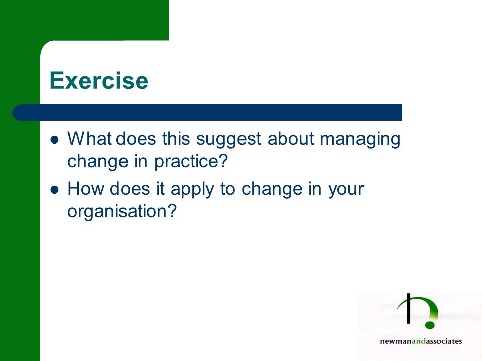 Exercise What does this suggest about managing change in practice.