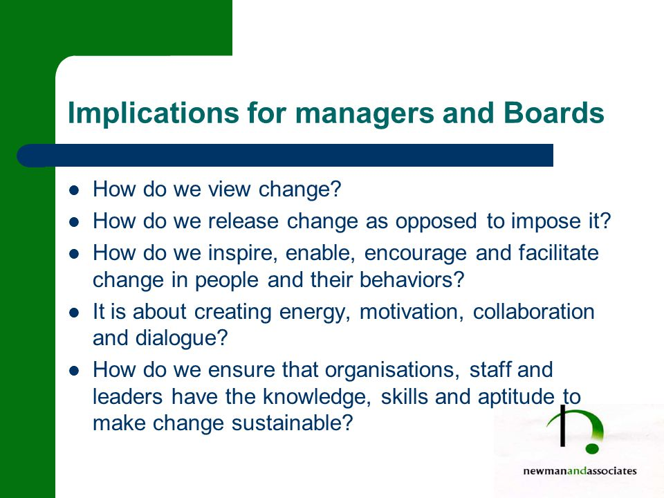 Implications for managers and Boards How do we view change.