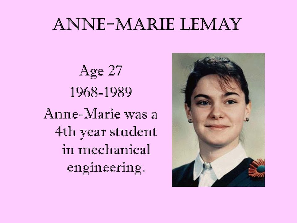 Age 27 1968-1989 Anne-Marie was a 4th year student in mechanical engineering. Anne-Marie Lemay