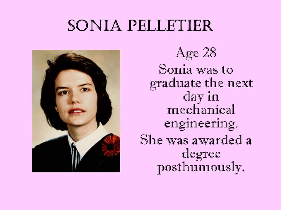 Sonia Pelletier Age 28 Sonia was to graduate the next day in mechanical engineering.