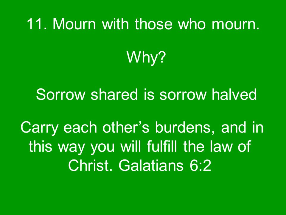 11. Mourn with those who mourn. Why.