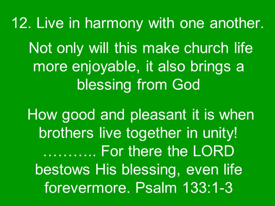 12. Live in harmony with one another.