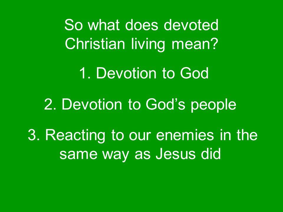 1.Devotion to God 2. Devotion to God's people 3.