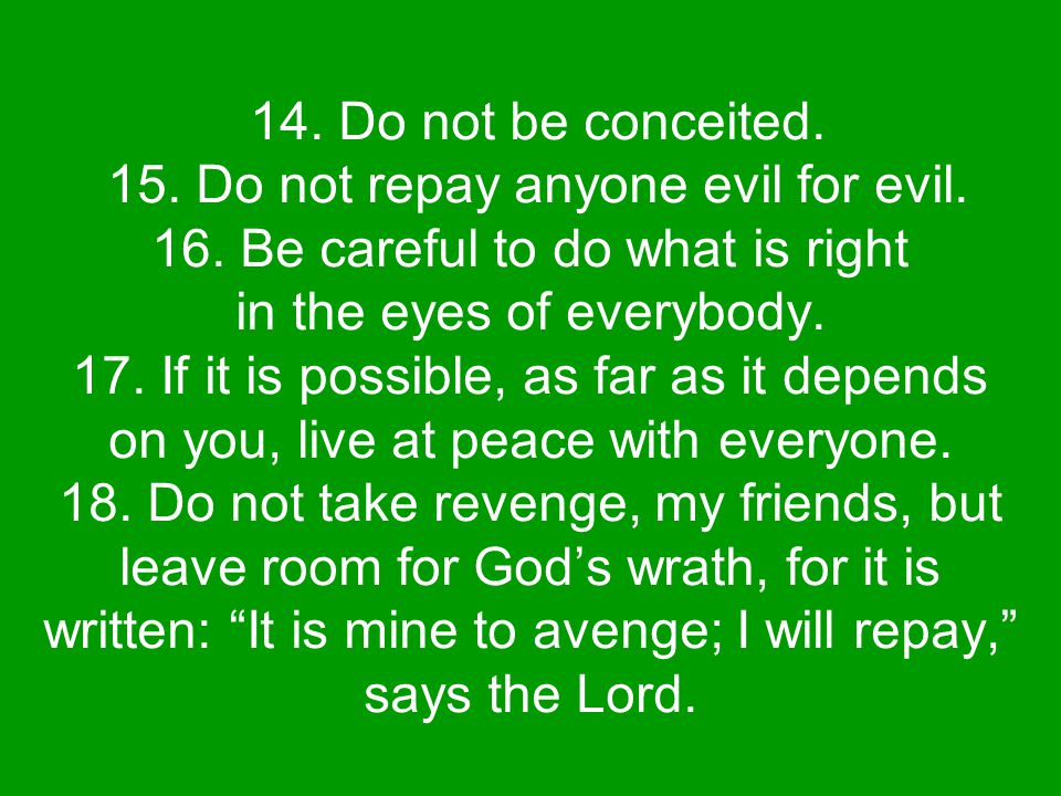 14. Do not be conceited. 15. Do not repay anyone evil for evil.