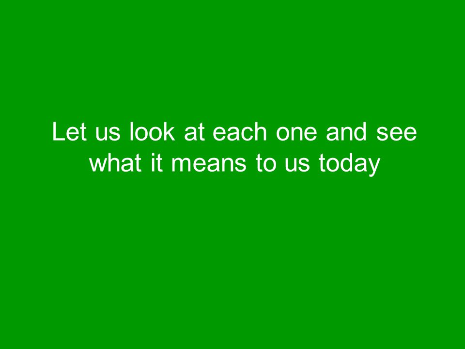 Let us look at each one and see what it means to us today