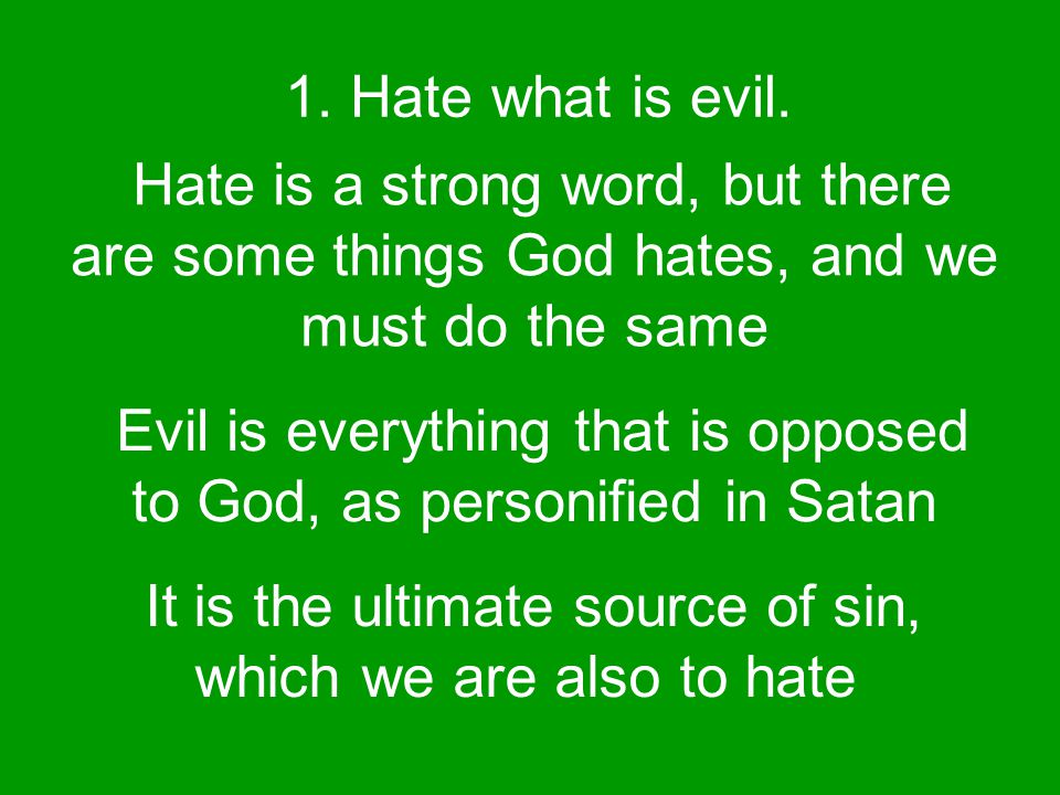 1. Hate what is evil.