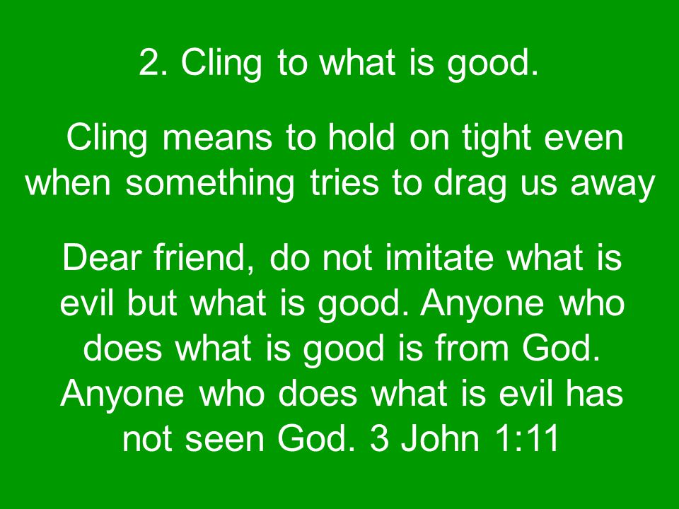 2. Cling to what is good.