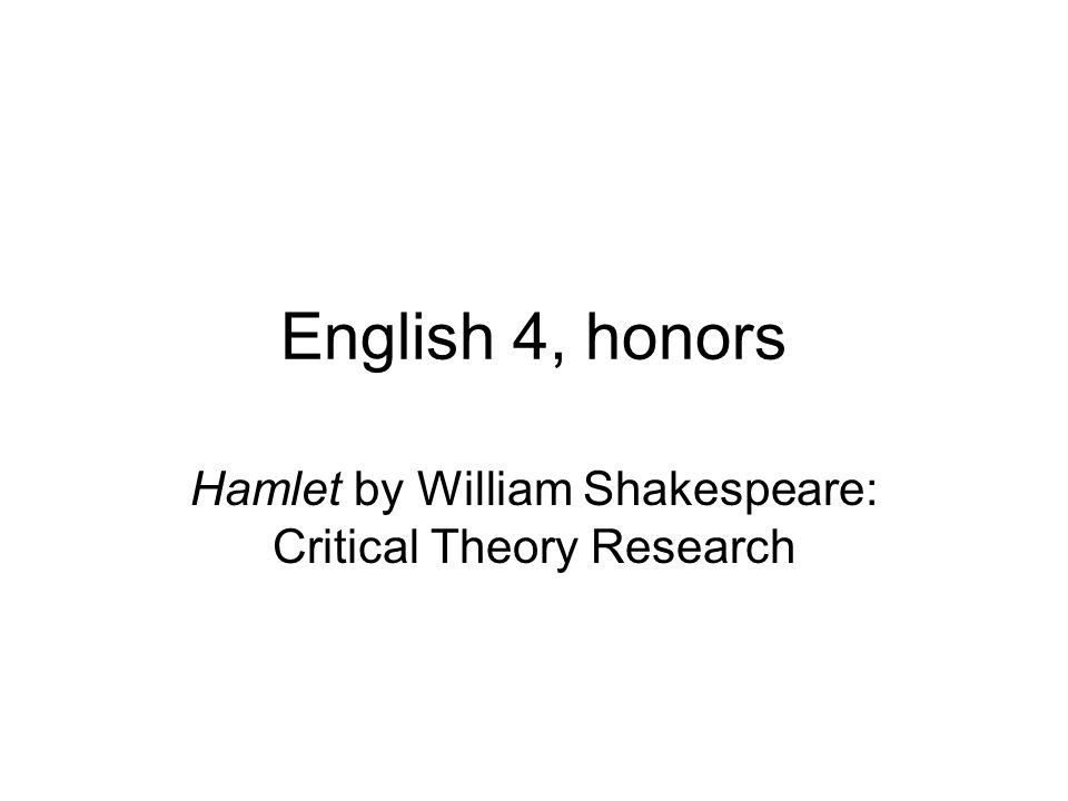 English 4, honors Hamlet by William Shakespeare: Critical Theory Research