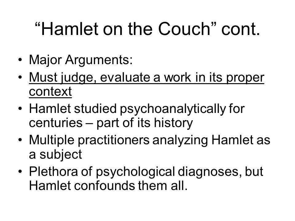 """Hamlet on the Couch"" cont. Major Arguments: Must judge, evaluate a work in its proper context Hamlet studied psychoanalytically for centuries – part"