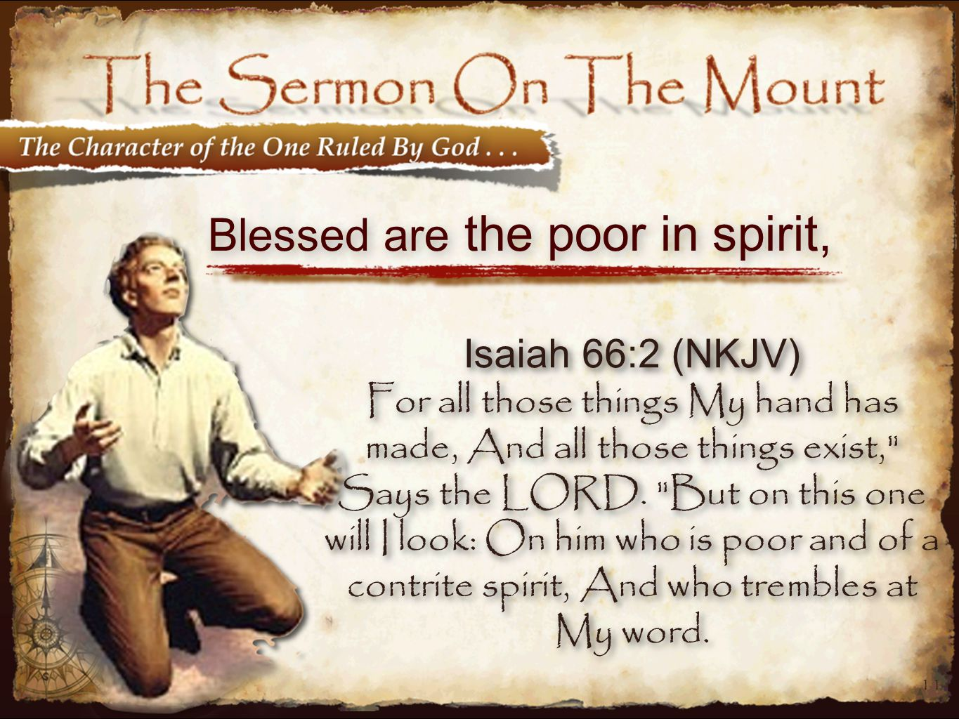 11 Blessed are the poor in spirit, Isaiah 66:2 (NKJV) For all those things My hand has made, And all those things exist, Says the LORD.