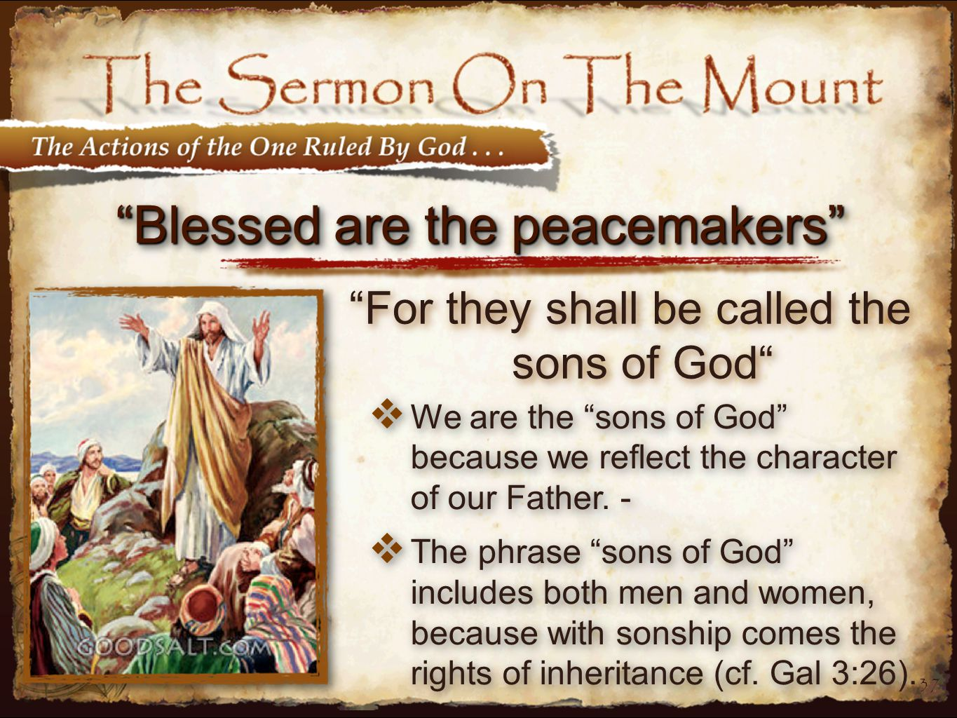 37 Blessed are the peacemakers  We are the sons of God because we reflect the character of our Father.