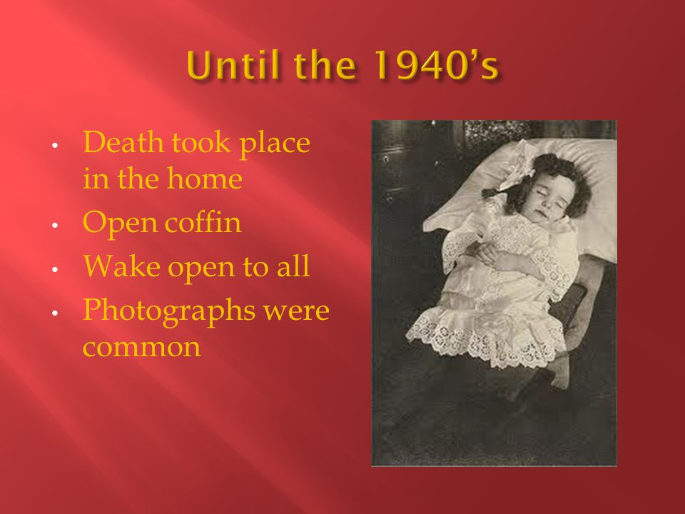 Death took place in the home Open coffin Wake open to all Photographs were common