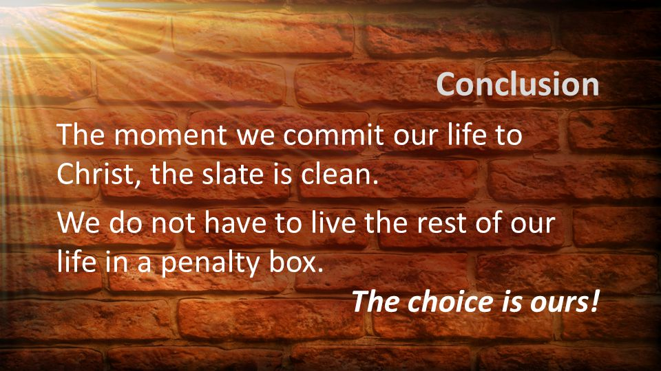 Conclusion The moment we commit our life to Christ, the slate is clean.