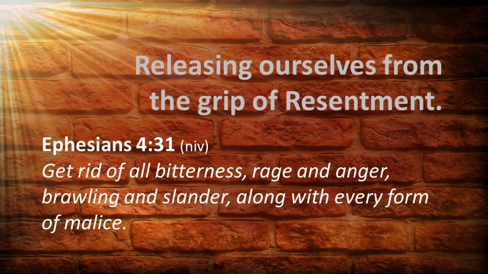 Releasing ourselves from the grip of Resentment.