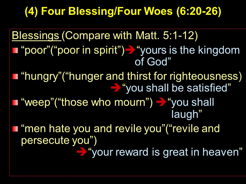 3 (4) Four Blessing/Four Woes (6:20-26) Blessings (Compare with Matt.