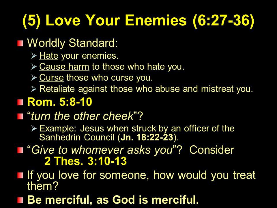 6 (5) Love Your Enemies (6:27-36) Worldly Standard:  Hate your enemies.
