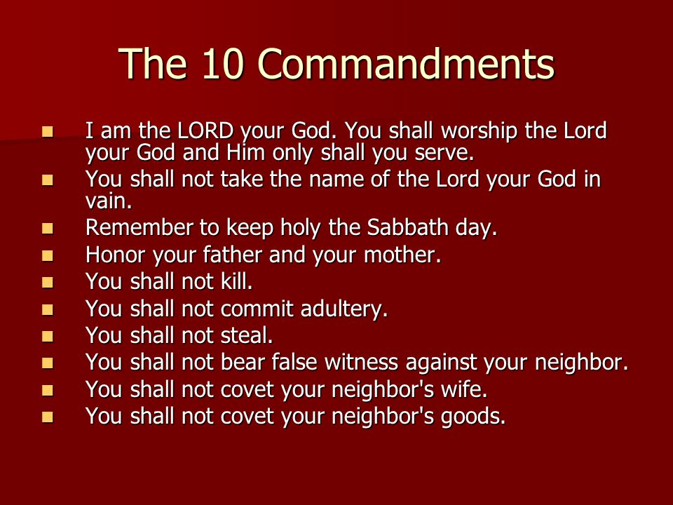 The 10 Commandments I am the LORD your God.