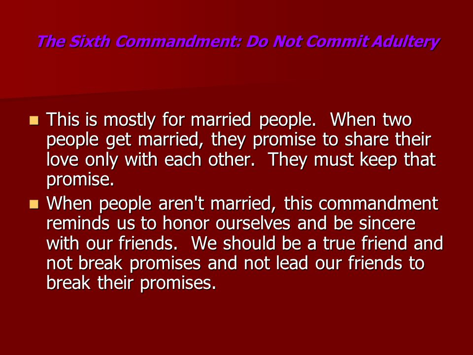 The Sixth Commandment: Do Not Commit Adultery The Sixth Commandment: Do Not Commit Adultery This is mostly for married people.
