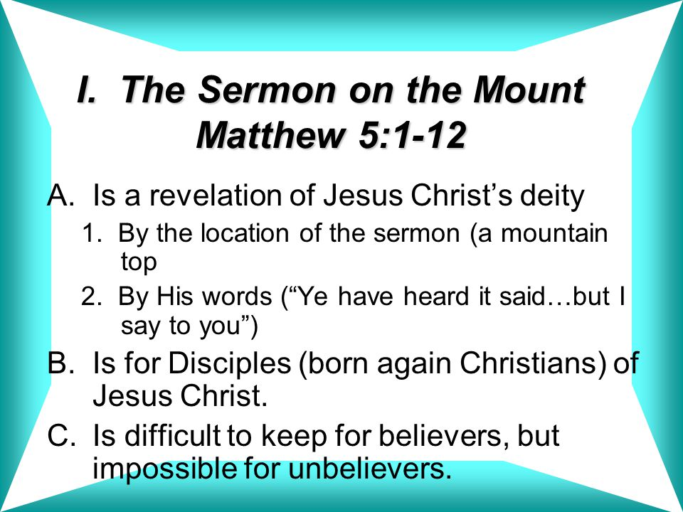 I.The Sermon on the Mount Matthew 5:1-12 A.Is a revelation of Jesus Christ's deity 1.