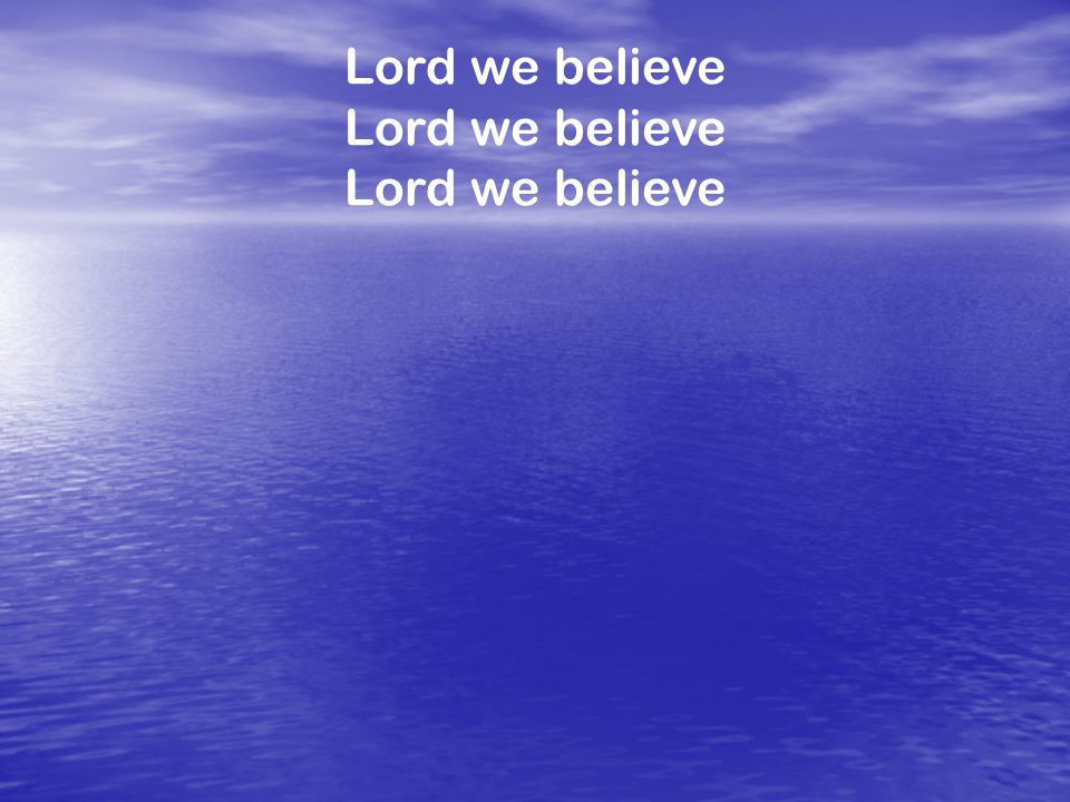 Lord we believe