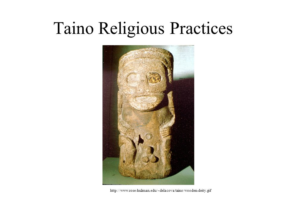 Taino Religious Practices http://www.rose-hulman.edu/~delacova/taino/wooden-deity.gif