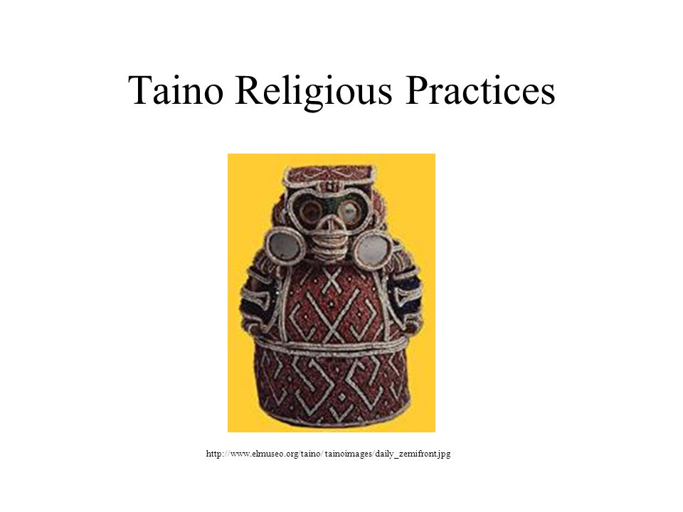 Taino Religious Practices http://www.elmuseo.org/taino/ tainoimages/daily_zemifront.jpg