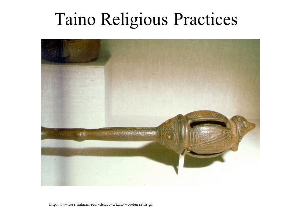 Taino Religious Practices http://www.rose-hulman.edu/~delacova/taino/wooden-rattle.gif
